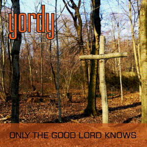 yordy only the good lord knows